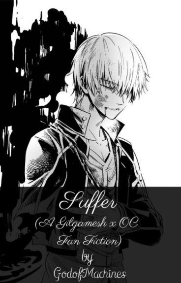Suffer (A Gilgamesh x OC Fan Fiction)