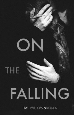 On the Falling | #Wattys2016  [Trying Not to be On Hold] by WillowNRoses
