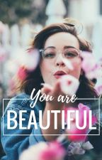 You Are Beautiful! by WhiskyInATeacup