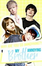 My Annoying Brother[ON HOLD] (Kim Taehyung Fanfic) by BangtanNiel