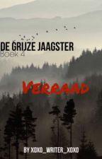 De Grijze Jaagster, deel 4, Verraad by xoxo_writer_xoxo