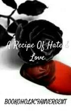 A Recipe Of Hate & Love by BOOKOHOLICFANVERGENT