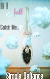 If I Fall  Catch Me by Simple_Defiance