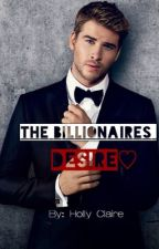 The Billionaires Desire (18+)  by HollyClaire01