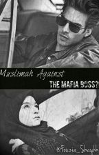 Muslimah Against The Mafia Boss?! by Fouzia_shaykh