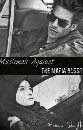 Muslimah Against The Mafia Boss?! by Fouzia_shaykh