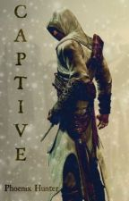 Captive ~ An Assassin's Creed Fanfiction ((ON HOLD FOR EDITING)) by PhoenixHunter
