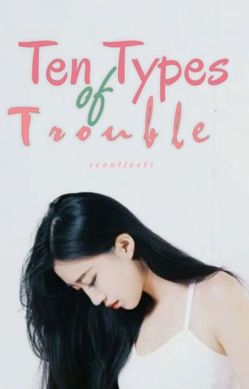 Ten Types Of Trouble (NCT Fanfic) #Wattys2016 ✔