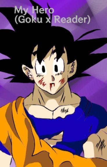My Hero (Goku x Reader)
