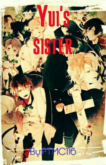 Yui's sister (a diabolik lovers fanfic) ~ON HOLD~