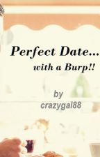 Perfect Date... with a burp! (One Shot) by crazygal88