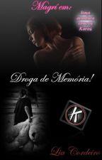 MAGRÍ em: Droga de Memória [COMPLETO] by LiaCordeiro