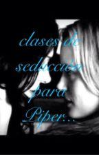 Clases de Seducción Para Piper... by angdem21