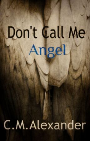 Don't Call Me Angel [Book 4] (#Wattys2017) by Alexander226