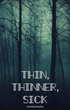Thin, Thinner, Sick. by tuesdayismyday