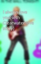 I always love you(seth Clearwater love story) by princess_alexia