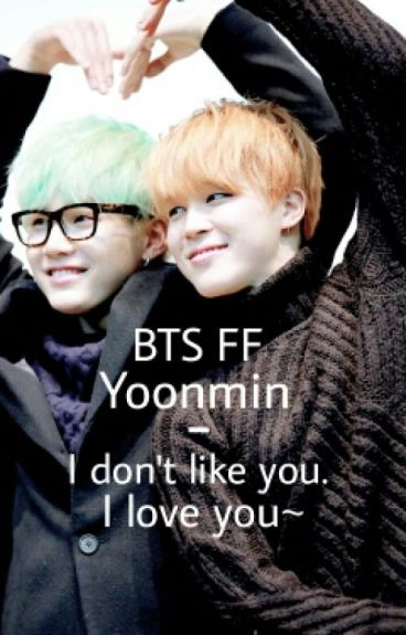 BTS FF Yoonmin - I Don't Like You. I Love You~