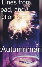 Best lines from Wattpad Stories and Fanfiction  by Autumnmariefifa