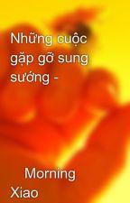 Những cuộc gặp gỡ sung sướng -      Morning Xiao by hiep0509