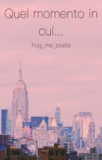 Quel momento in cui... by hug_me_peeta