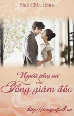 Đọc truyện Người phụ nữ của tổng giám đốc - Minh Châu  Hoàn