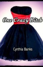 One Crazy Bitch | #Wattys2016 by cabanks