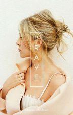 Brave. [On Hold] by xxlavieestbellexx1