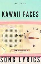 Kawaii faces And song lyrics  by Im__Trash