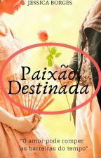 Paixão destinada by JessicaBorges136