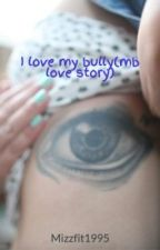 I love my bully(mb love story) by Mizzfit1995