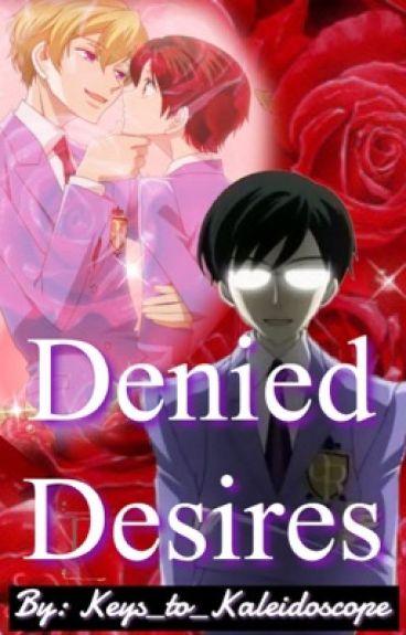Denied Desires { Kyoya x Tamaki } [ON HOLD]
