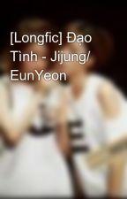[Longfic] Đạo Tình - Jijung/ EunYeon by ham_pat_con