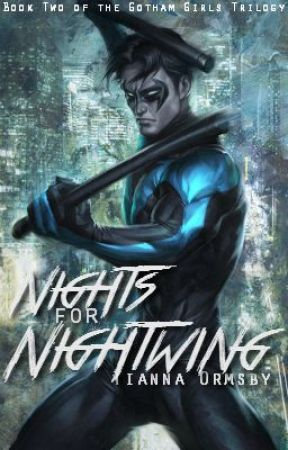 Gotham Girls #2: Nights For Nightwing (Batman) [Watty Awards 2014] by MindSplat