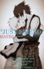 JUST FRIEND...? MAYBE by MrsTaraFujitatsu