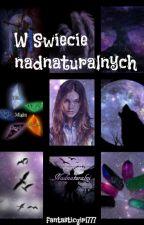 W Świecie nadnaturalnych[korekta] by fantasticgirl777