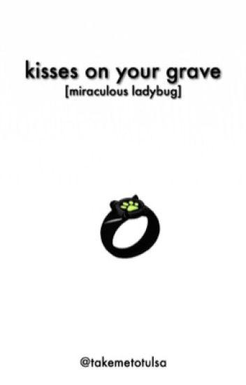 Kisses on Your Grave (Adrien Agreste/Chat Noir x Reader)