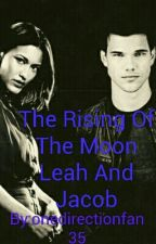 The Rising Of The Moon Leah And Jacob by onedirectionfan35