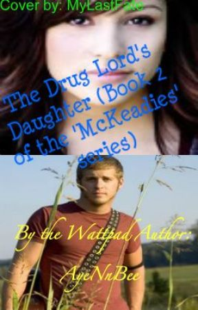 The Drug Lord's Daughter (Book 2 of the 'McKeadies' series) by AyeNnBee