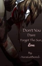~Don't You Dare Forget The Sun, Love. ||Ticci Toby by -NoraGotBored-