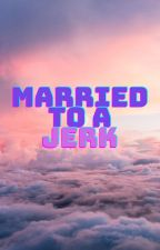 Married To A Jerk by iyeheti