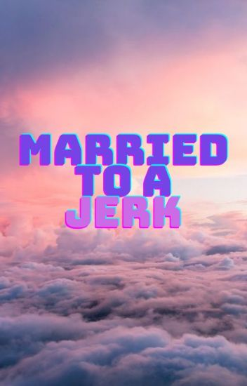 Married To A Jerk