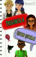 Pregunta A Quien Quieras{Miraculous Ladybug} by Nerearm123