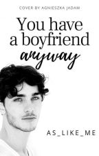 You have a boyfriend anyway by as_like_me
