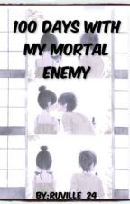 100 Days With My Mortal Enemy (COMPLETED) by ruville_24