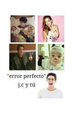 """""""Error Perfecto""""  -j.C  Y Tú  by CarmenGomez3"""