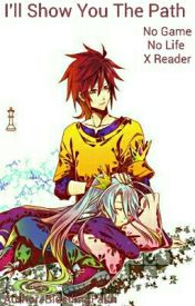 I'll Show You The Path No Game No Life x Reader by BleedingFaith