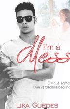 I'm a Mess by LikaGuedes