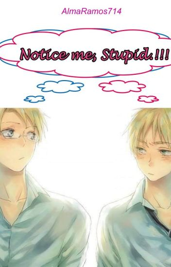 Notice Me, Stupid!