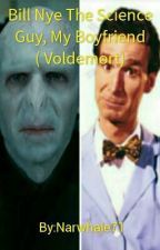 Bill Nye The Science Guy, My Boyfriend ( Voldemort) by Narwhale71