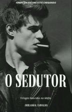 O Sedutor - Trilogia Nascidos Na Máfia - Livro III  by jhuliacarvalho92